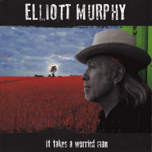 Elliott Murphy – It Takes A Worried Man (2013)